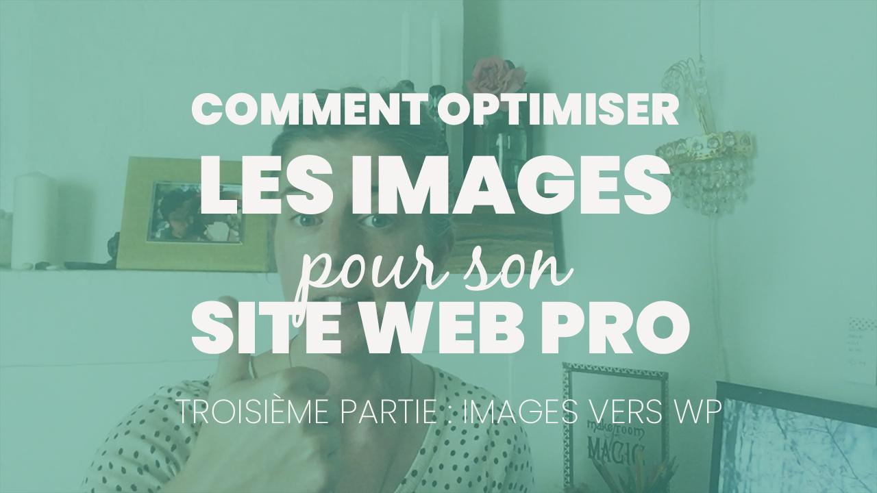 Mettre les images sur WP ❧ optimiser les images pour son site web pro